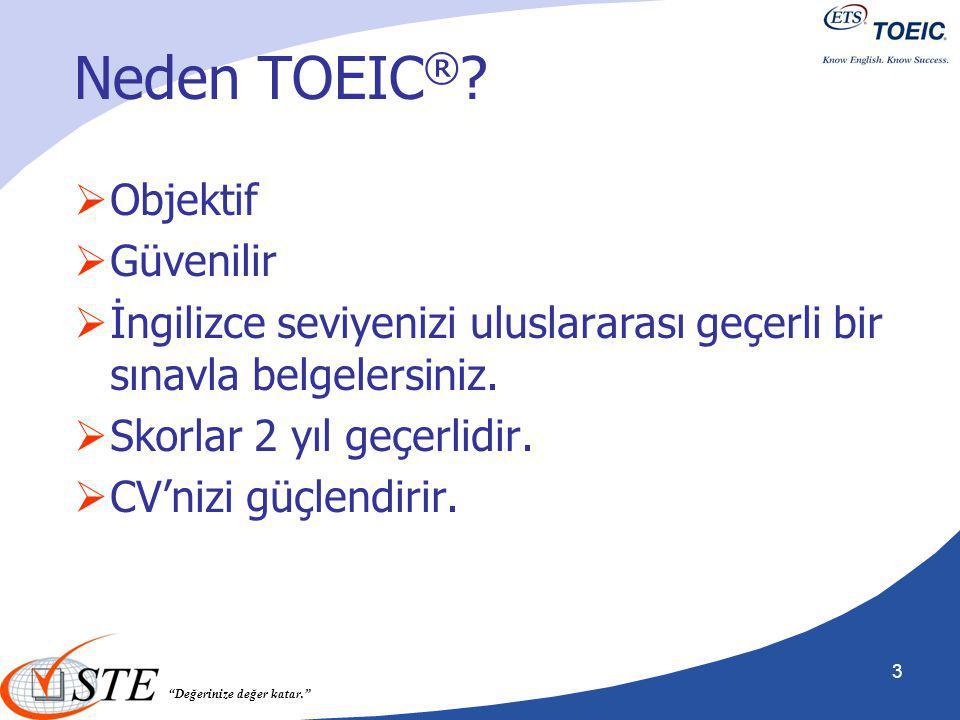 """""""Değerinize değer katar."""" Neden TOEIC ® ?  Objektif  Güvenilir  İngilizce seviyenizi uluslararası geçerli bir sınavla belgelersiniz.  Skorlar 2 yı"""
