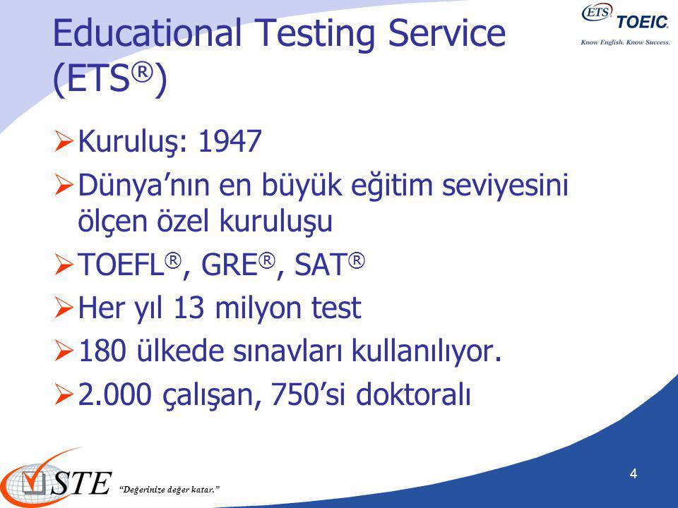 """""""Değerinize değer katar."""" Educational Testing Service (ETS ® )  Kuruluş: 1947  Dünya'nın en büyük eğitim seviyesini ölçen özel kuruluşu  TOEFL ®, G"""