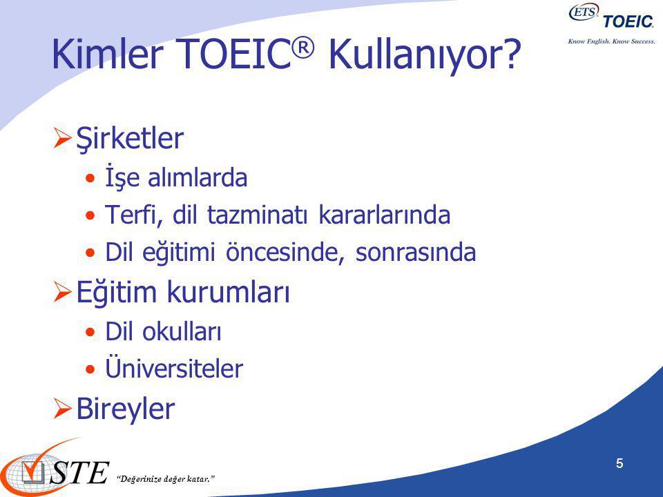 """""""Değerinize değer katar."""" Kimler TOEIC ® Kullanıyor?  Şirketler İşe alımlarda Terfi, dil tazminatı kararlarında Dil eğitimi öncesinde, sonrasında  E"""