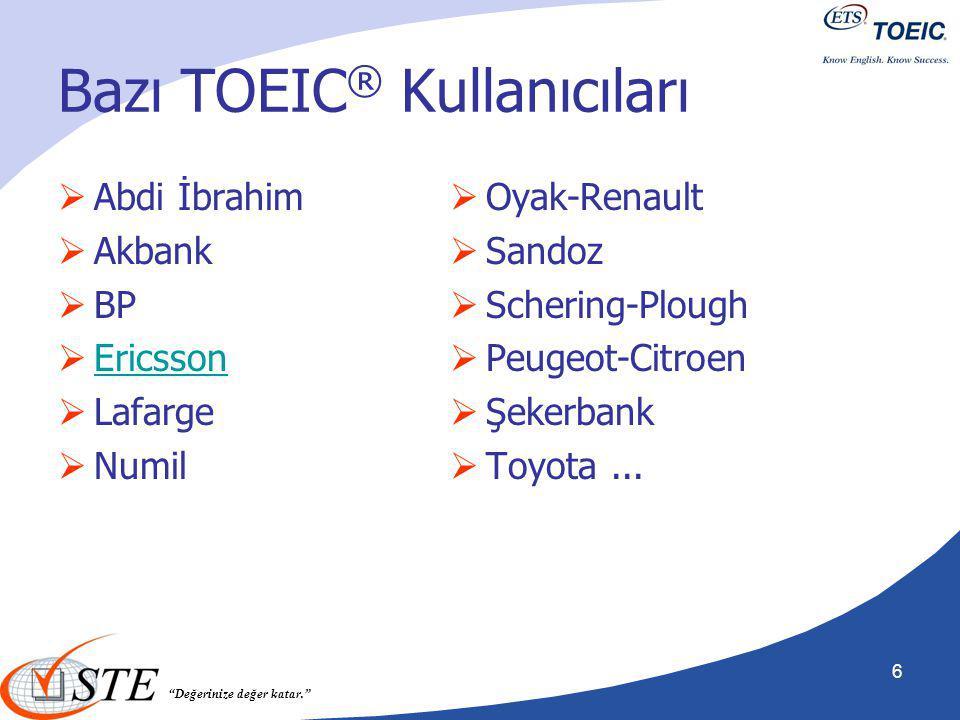 """""""Değerinize değer katar."""" 6 Bazı TOEIC ® Kullanıcıları  Abdi İbrahim  Akbank  BP  Ericsson Ericsson  Lafarge  Numil  Oyak-Renault  Sandoz  Sc"""