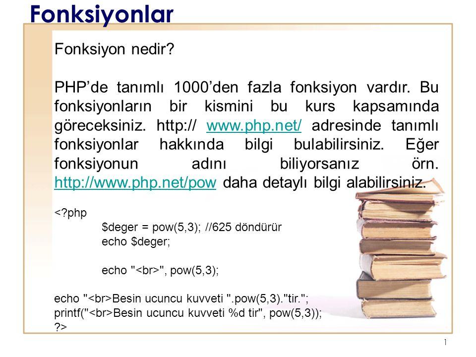 1 Fonksiyonlar Fonksiyon nedir? PHP'de tanımlı 1000'den fazla fonksiyon vardır. Bu fonksiyonların bir kismini bu kurs kapsamında göreceksiniz. http://