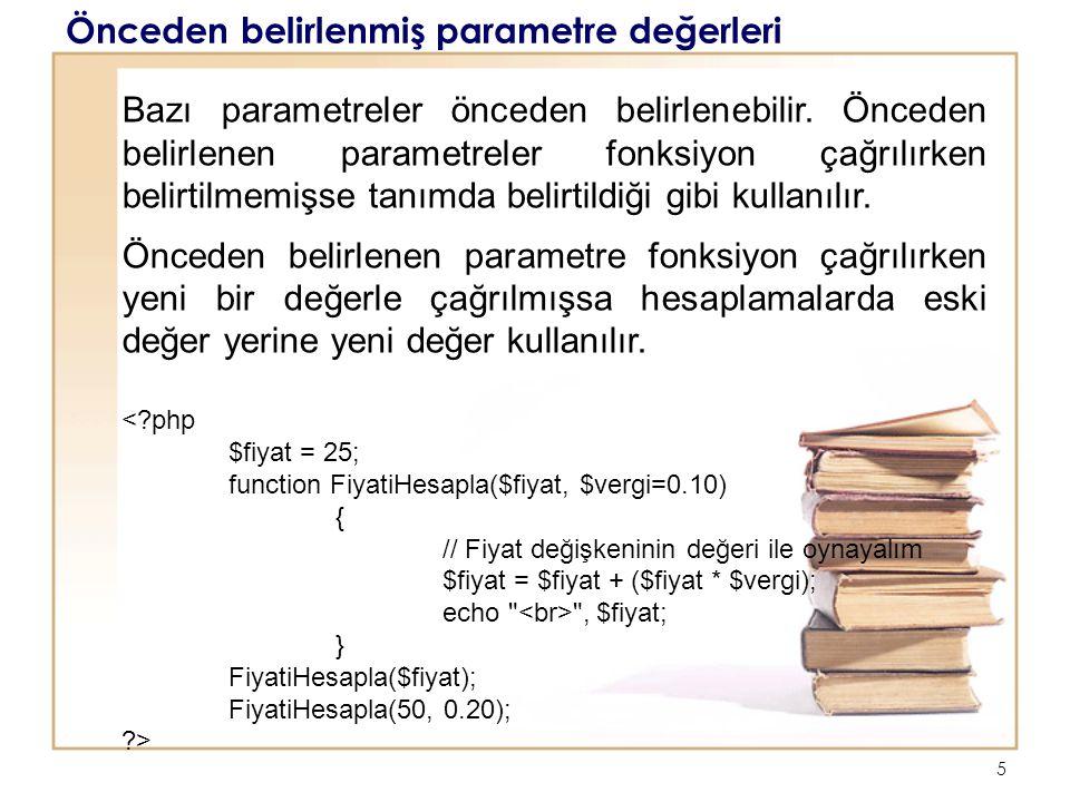 5 Önceden belirlenmiş parametre değerleri Bazı parametreler önceden belirlenebilir. Önceden belirlenen parametreler fonksiyon çağrılırken belirtilmemi