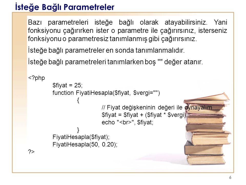 6 İsteğe Bağlı Parametreler Bazı parametreleri isteğe bağlı olarak atayabilirsiniz. Yani fonksiyonu çağırırken ister o parametre ile çağırırsınız, ist