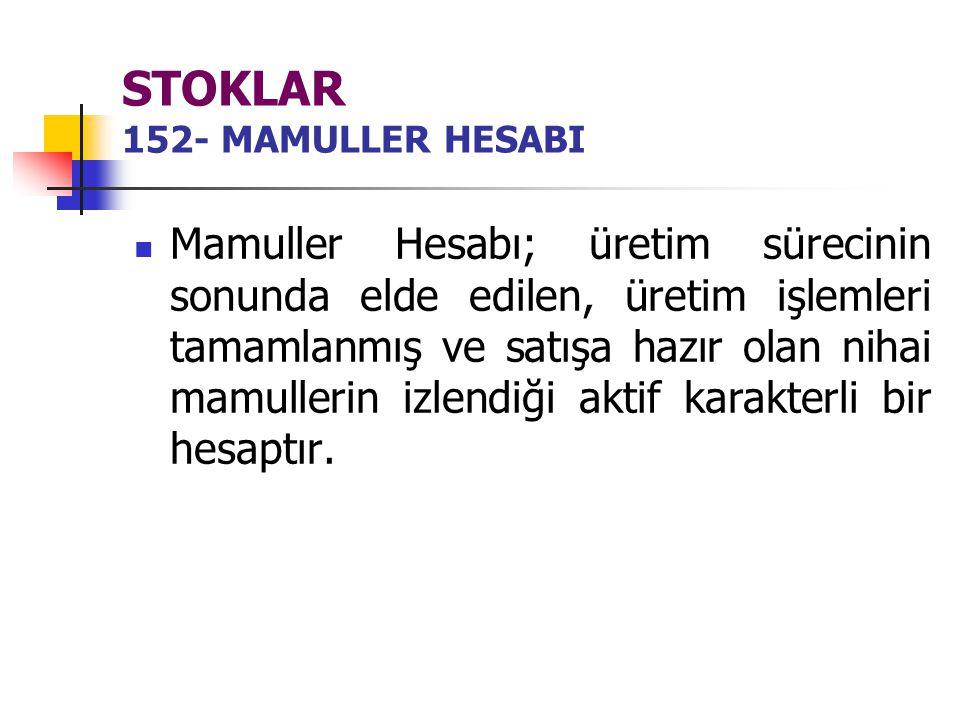 STOKLAR 152- MAMULLER HESABI Mamuller Hesabı; üretim sürecinin sonunda elde edilen, üretim işlemleri tamamlanmış ve satışa hazır olan nihai mamullerin