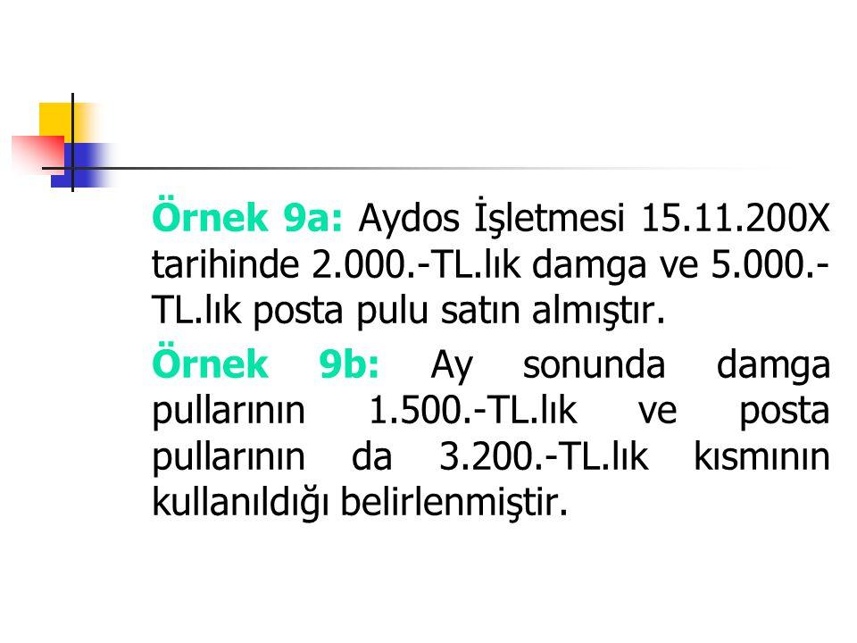 Örnek 9a: Aydos İşletmesi 15.11.200X tarihinde 2.000.-TL.lık damga ve 5.000.- TL.lık posta pulu satın almıştır. Örnek 9b: Ay sonunda damga pullarının
