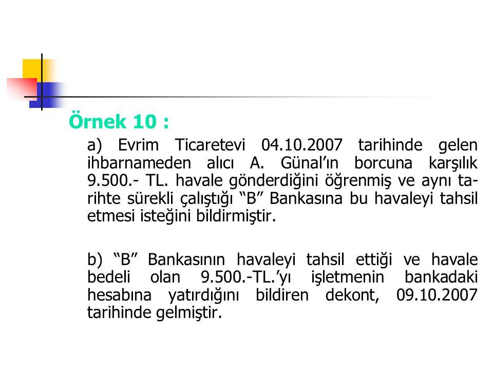 Örnek 10 : a) Evrim Ticaretevi 04.10.2007 tarihinde gelen ihbarnameden alıcı A. Günal'ın borcuna karşılık 9.500.- TL. havale gönderdiğini öğrenmiş ve