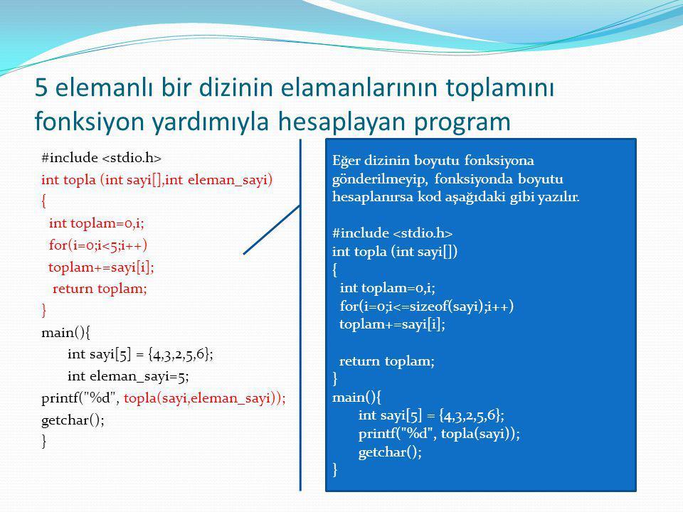 5 elemanlı bir dizinin elamanlarının toplamını fonksiyon yardımıyla hesaplayan program #include int topla (int sayi[],int eleman_sayi) { int toplam=0,