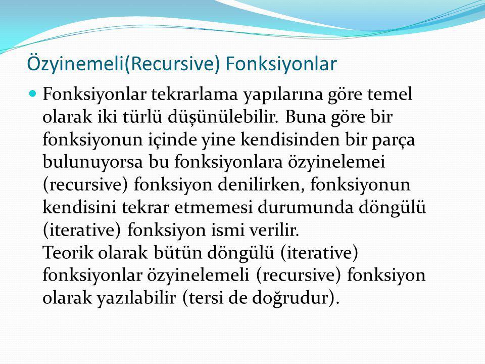 Özyinemeli(Recursive) Fonksiyonlar Fonksiyonlar tekrarlama yapılarına göre temel olarak iki türlü düşünülebilir. Buna göre bir fonksiyonun içinde yine