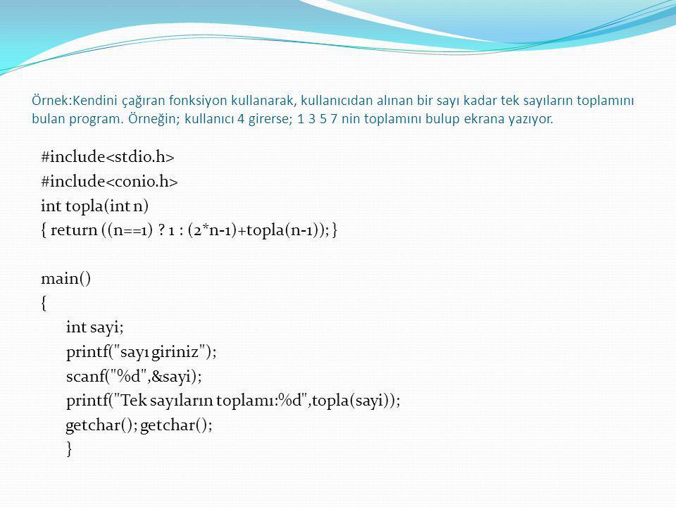 Örnek:Kendini çağıran fonksiyon kullanarak, kullanıcıdan alınan bir sayı kadar tek sayıların toplamını bulan program. Örneğin; kullanıcı 4 girerse; 1