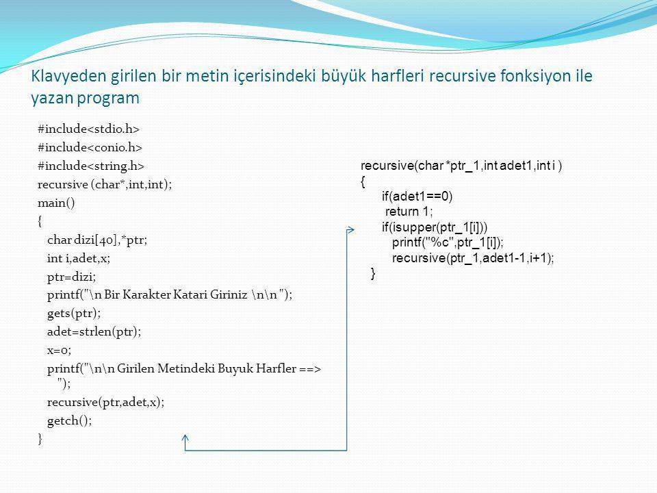Klavyeden girilen bir metin içerisindeki büyük harfleri recursive fonksiyon ile yazan program #include recursive (char*,int,int); main() { char dizi[4