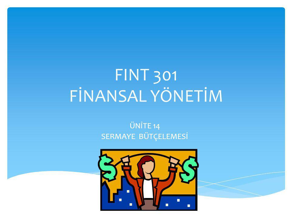 FINT 301 FİNANSAL YÖNETİM ÜNİTE 14 SERMAYE BÜTÇELEMESİ