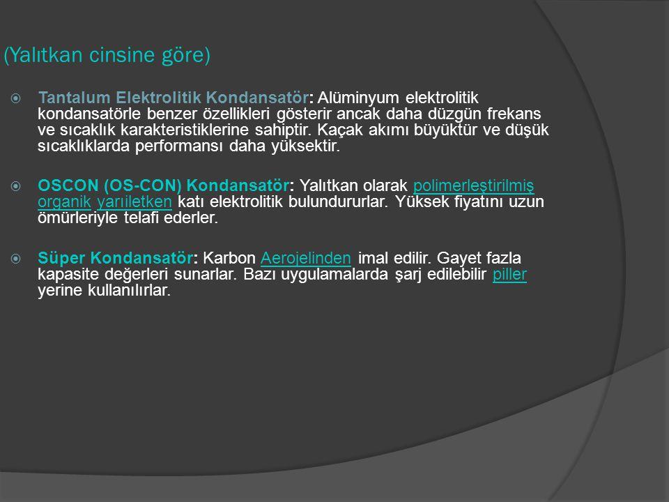 (Yalıtkan cinsine göre)  Tantalum Elektrolitik Kondansatör: Alüminyum elektrolitik kondansatörle benzer özellikleri gösterir ancak daha düzgün frekan