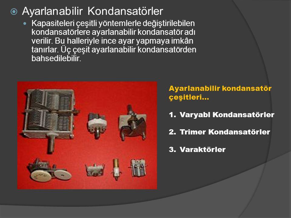  Ayarlanabilir Kondansatörler Kapasiteleri çeşitli yöntemlerle değiştirilebilen kondansatörlere ayarlanabilir kondansatör adı verilir. Bu halleriyle