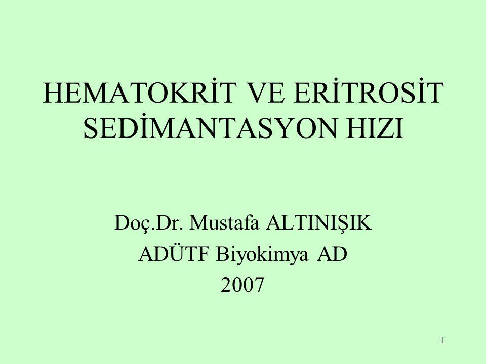 1 HEMATOKRİT VE ERİTROSİT SEDİMANTASYON HIZI Doç.Dr. Mustafa ALTINIŞIK ADÜTF Biyokimya AD 2007