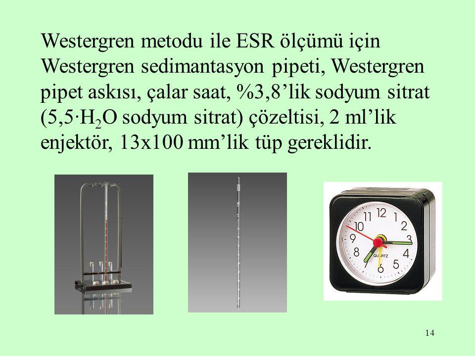 14 Westergren metodu ile ESR ölçümü için Westergren sedimantasyon pipeti, Westergren pipet askısı, çalar saat, %3,8'lik sodyum sitrat (5,5·H 2 O sodyu