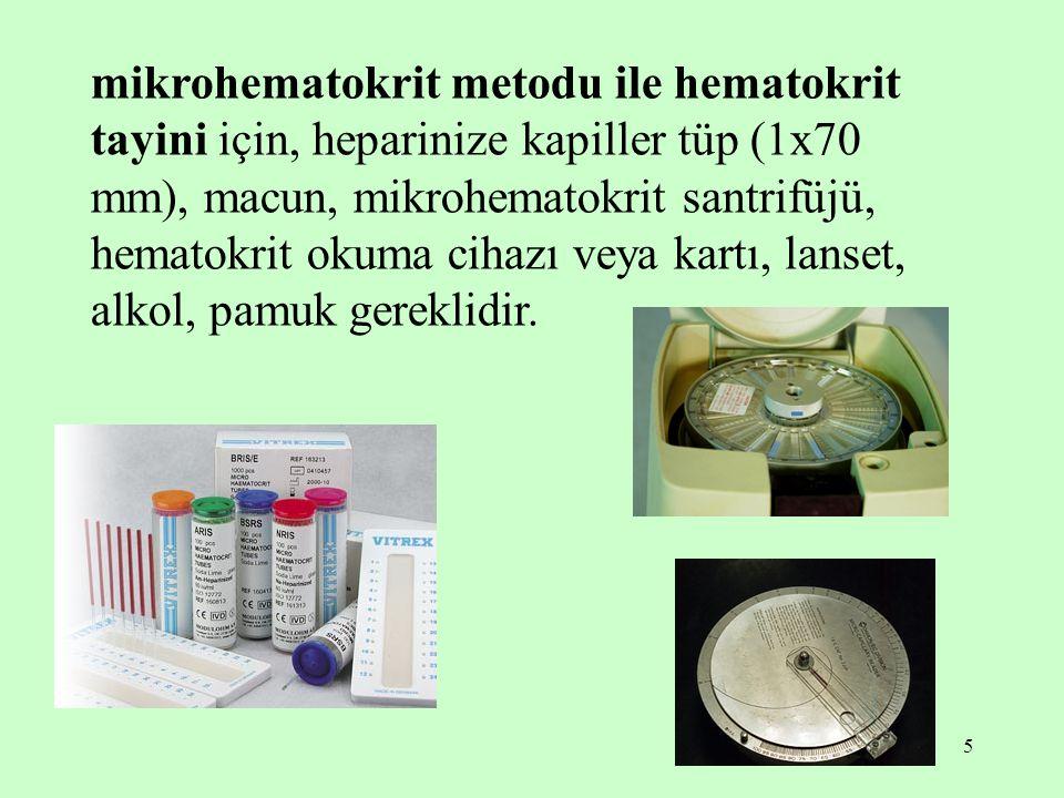 5 mikrohematokrit metodu ile hematokrit tayini için, heparinize kapiller tüp (1x70 mm), macun, mikrohematokrit santrifüjü, hematokrit okuma cihazı vey