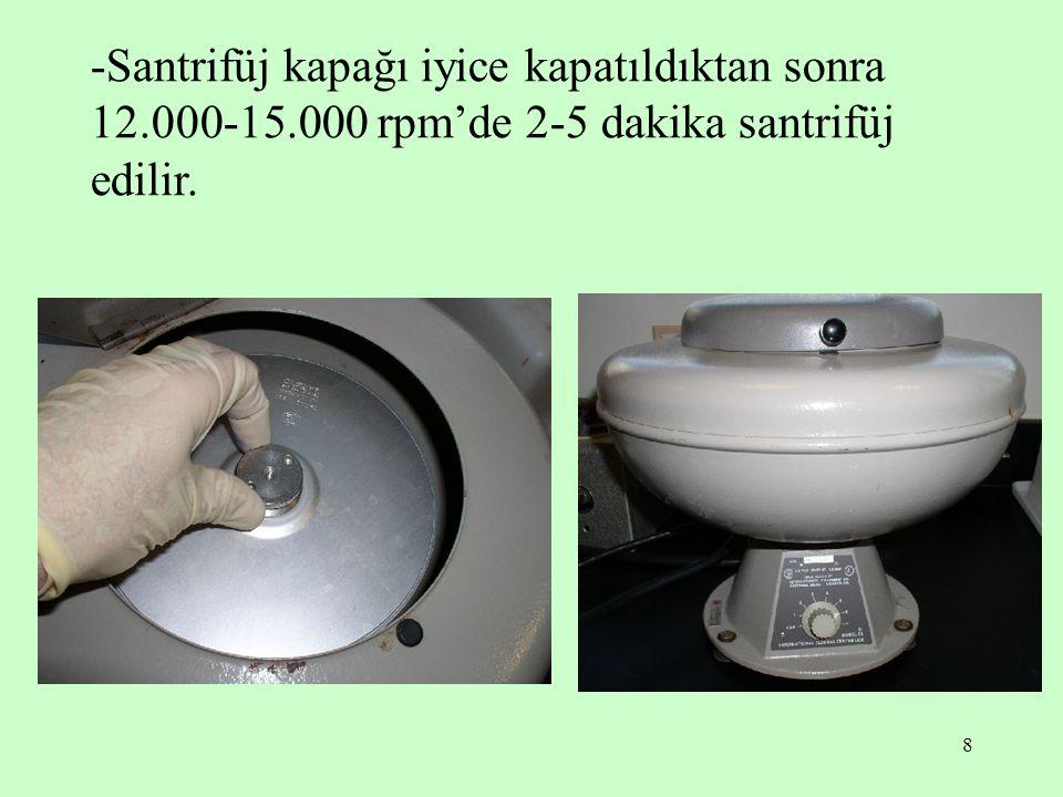 8 -Santrifüj kapağı iyice kapatıldıktan sonra 12.000-15.000 rpm'de 2-5 dakika santrifüj edilir.