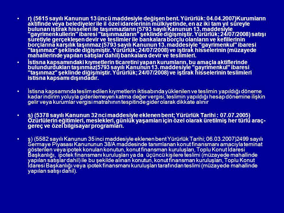 r) (5615 sayılı Kanunun 13 üncü maddesiyle değişen bent. Yürürlük: 04.04.2007)Kurumların aktifinde veya belediyeler ile il özel idarelerinin mülkiyeti