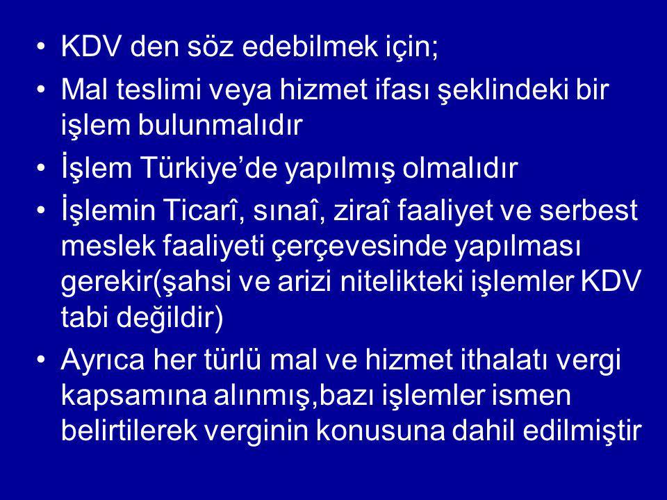 KDV den söz edebilmek için; Mal teslimi veya hizmet ifası şeklindeki bir işlem bulunmalıdır İşlem Türkiye'de yapılmış olmalıdır İşlemin Ticarî, sınaî,