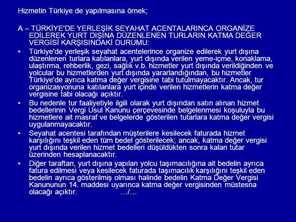 Hizmetin Türkiye de yapılmasına örnek; A – TÜRKİYE'DE YERLEŞİK SEYAHAT ACENTALARINCA ORGANİZE EDİLEREK YURT DIŞINA DÜZENLENEN TURLARIN KATMA DEĞER VER
