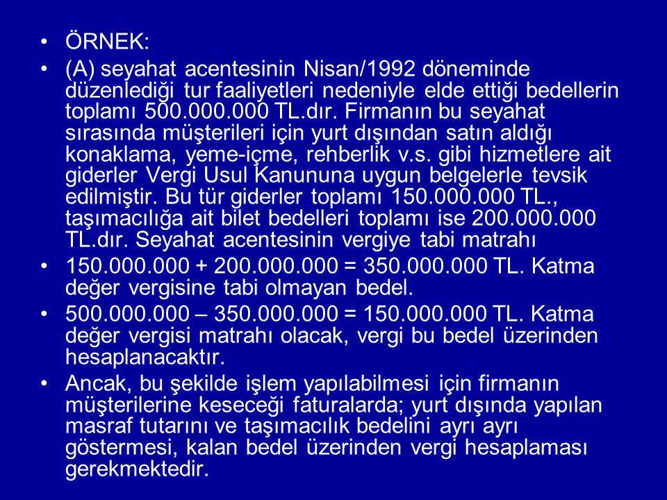 ÖRNEK: (A) seyahat acentesinin Nisan/1992 döneminde düzenlediği tur faaliyetleri nedeniyle elde ettiği bedellerin toplamı 500.000.000 TL.dır. Firmanın