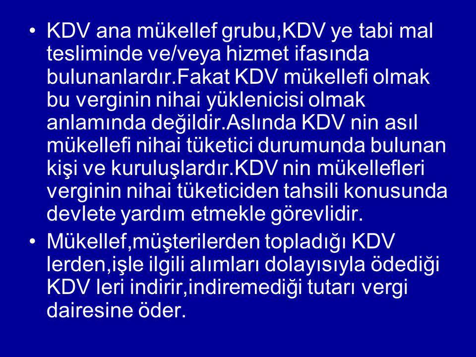 KDV ana mükellef grubu,KDV ye tabi mal tesliminde ve/veya hizmet ifasında bulunanlardır.Fakat KDV mükellefi olmak bu verginin nihai yüklenicisi olmak