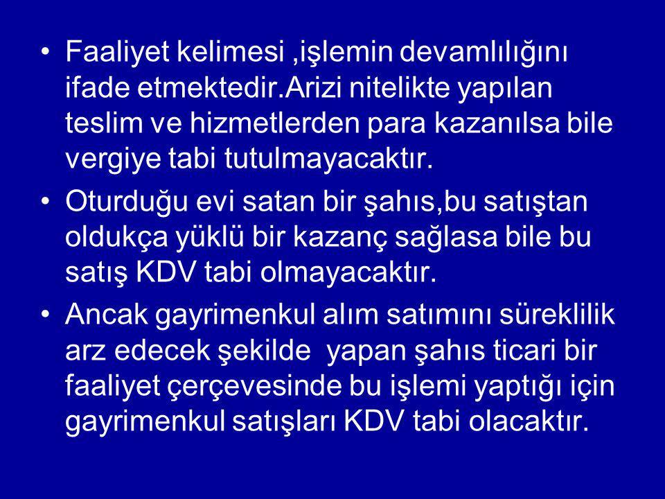 İşlemlerin Türkiye de yapılması: a) Malların teslim anında Türkiye de bulunmasını, b) Hizmetin Türkiye de yapılmasını veya hizmetten Türkiye de faydalanılmasını, ifade eder.