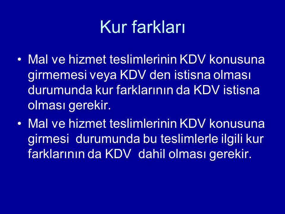 Kur farkları Mal ve hizmet teslimlerinin KDV konusuna girmemesi veya KDV den istisna olması durumunda kur farklarının da KDV istisna olması gerekir. M