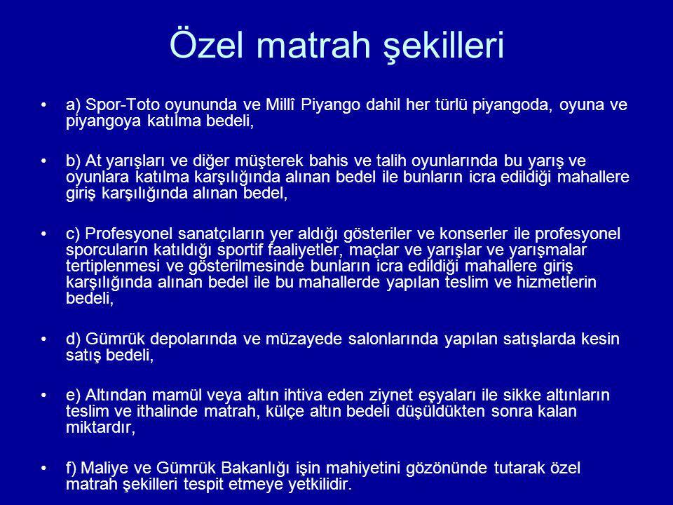 Özel matrah şekilleri a) Spor-Toto oyununda ve Millî Piyango dahil her türlü piyangoda, oyuna ve piyangoya katılma bedeli, b) At yarışları ve diğer mü