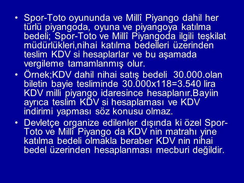 Spor-Toto oyununda ve Millî Piyango dahil her türlü piyangoda, oyuna ve piyangoya katılma bedeli; Spor-Toto ve Millî Piyangoda ilgili teşkilat müdürlü