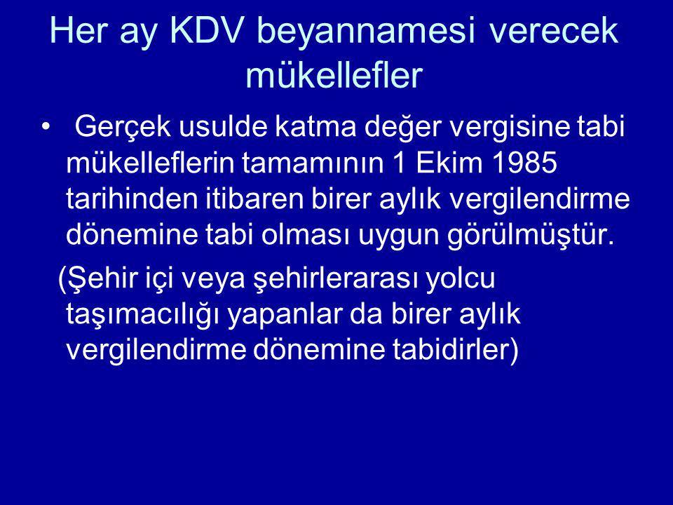 Her ay KDV beyannamesi verecek mükellefler Gerçek usulde katma değer vergisine tabi mükelleflerin tamamının 1 Ekim 1985 tarihinden itibaren birer aylı