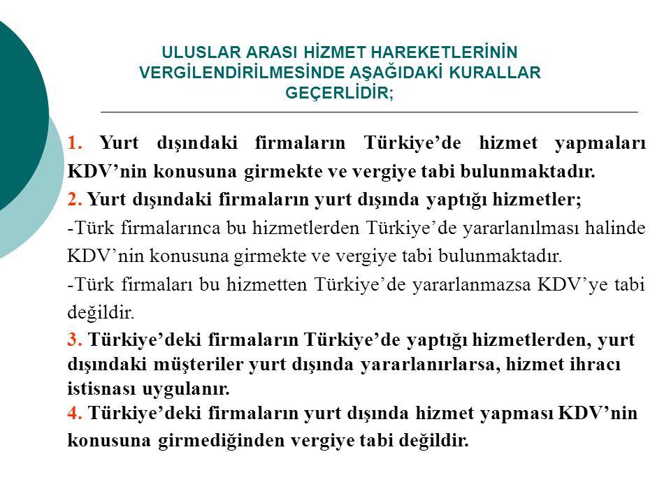 ULUSLAR ARASI HİZMET HAREKETLERİNİN VERGİLENDİRİLMESİNDE AŞAĞIDAKİ KURALLAR GEÇERLİDİR; 1. Yurt dışındaki firmaların Türkiye'de hizmet yapmaları KDV'n
