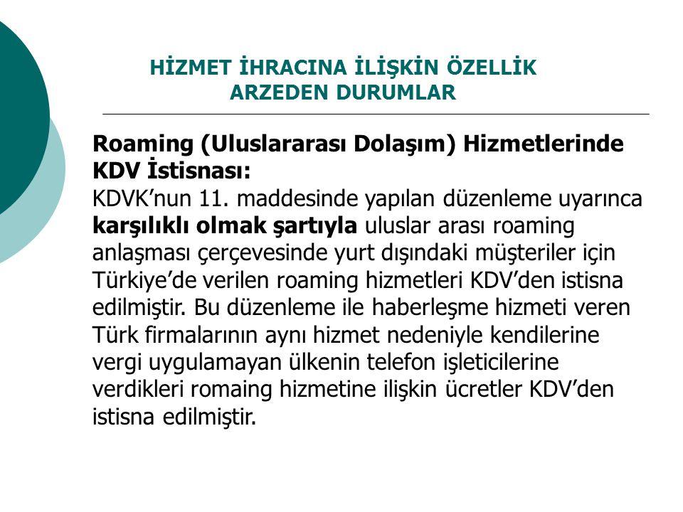 HİZMET İHRACINA İLİŞKİN ÖZELLİK ARZEDEN DURUMLAR Roaming (Uluslararası Dolaşım) Hizmetlerinde KDV İstisnası: KDVK'nun 11. maddesinde yapılan düzenleme