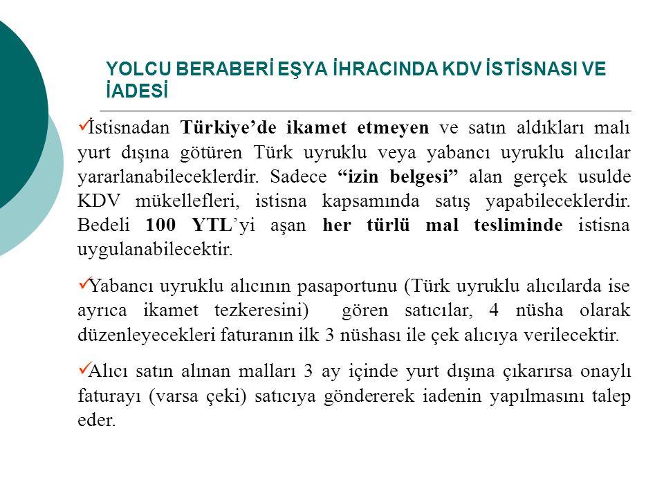 YOLCU BERABERİ EŞYA İHRACINDA KDV İSTİSNASI VE İADESİ İstisnadan Türkiye'de ikamet etmeyen ve satın aldıkları malı yurt dışına götüren Türk uyruklu veya yabancı uyruklu alıcılar yararlanabileceklerdir.