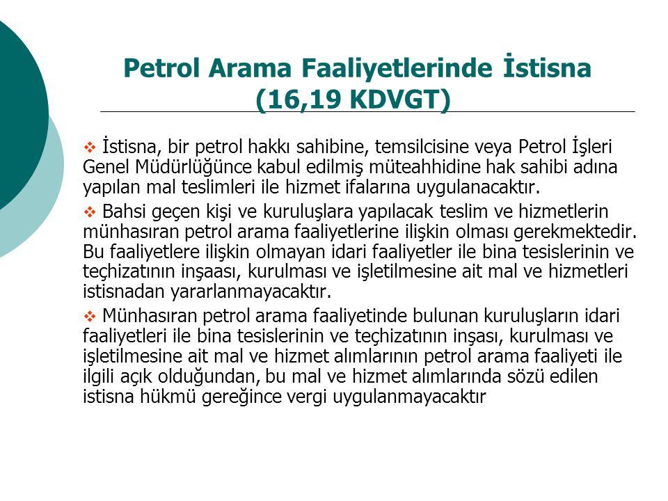 Petrol Arama Faaliyetlerinde İstisna (16,19 KDVGT)  İstisna, bir petrol hakkı sahibine, temsilcisine veya Petrol İşleri Genel Müdürlüğünce kabul edil