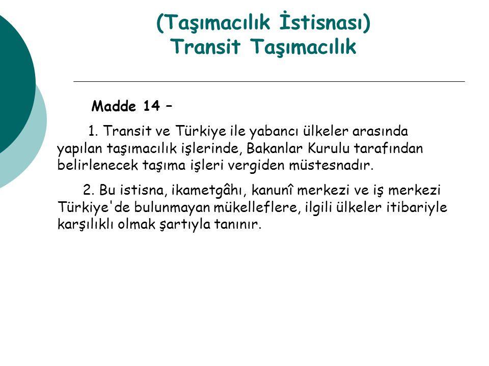 (Taşımacılık İstisnası) Transit Taşımacılık Madde 14 – 1.