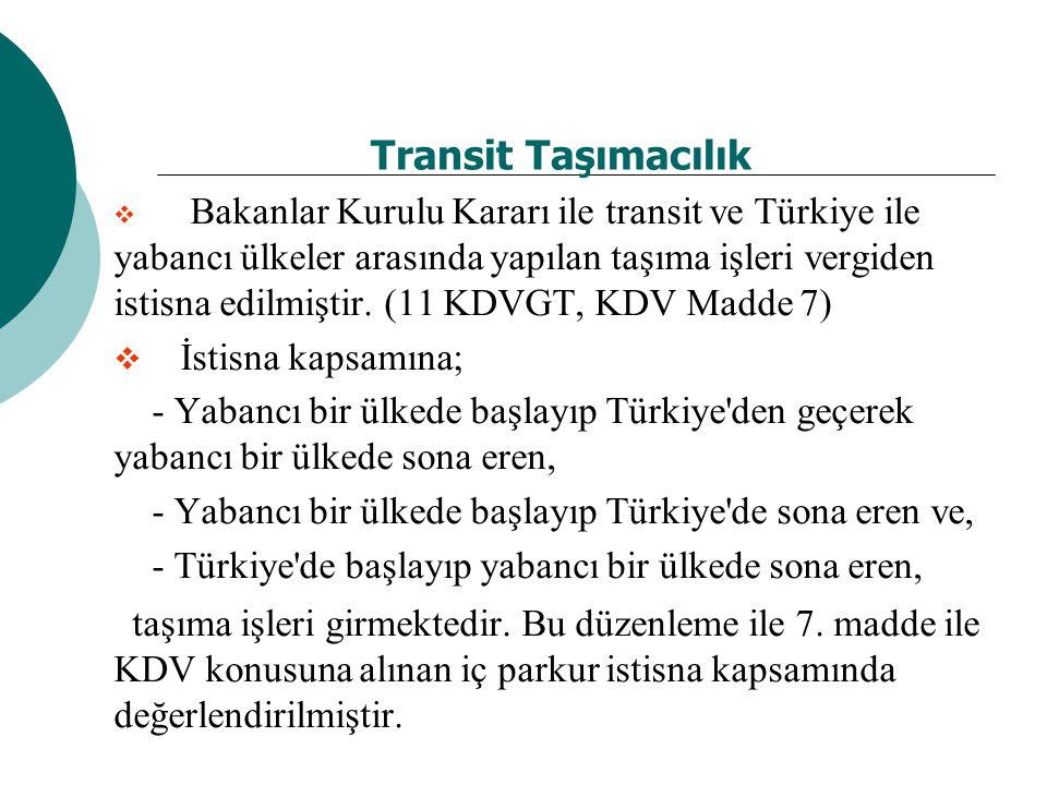 Transit Taşımacılık  Bakanlar Kurulu Kararı ile transit ve Türkiye ile yabancı ülkeler arasında yapılan taşıma işleri vergiden istisna edilmiştir.