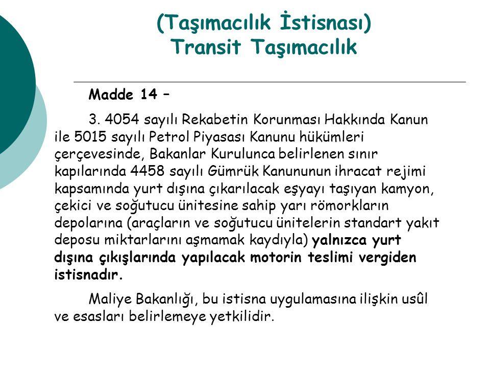 (Taşımacılık İstisnası) Transit Taşımacılık Madde 14 – 3. 4054 sayılı Rekabetin Korunması Hakkında Kanun ile 5015 sayılı Petrol Piyasası Kanunu hüküml