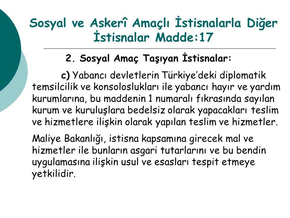 Sosyal ve Askerî Amaçlı İstisnalarla Diğer İstisnalar Madde:17 2. Sosyal Amaç Taşıyan İstisnalar: c) Yabancı devletlerin Türkiye'deki diplomatik temsi