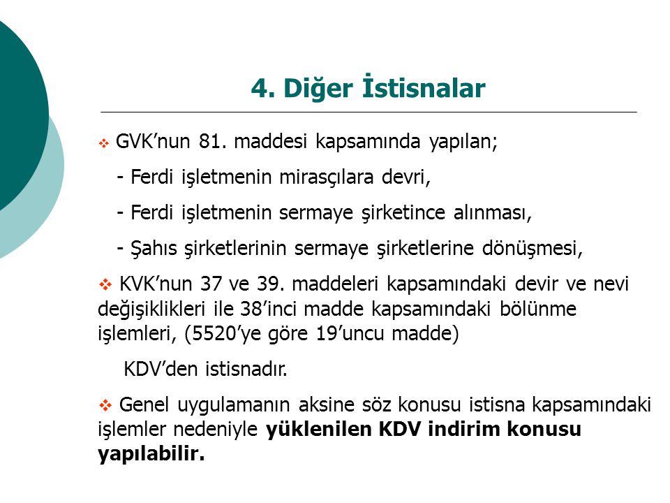 4. Diğer İstisnalar  GVK'nun 81. maddesi kapsamında yapılan; - Ferdi işletmenin mirasçılara devri, - Ferdi işletmenin sermaye şirketince alınması, -
