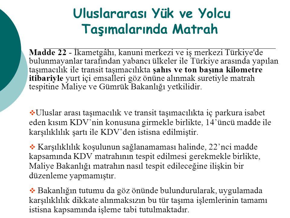 Uluslararası Yük ve Yolcu Taşımalarında Matrah Madde 22 - İkametgâhı, kanuni merkezi ve iş merkezi Türkiye'de bulunmayanlar tarafından yabancı ülkeler