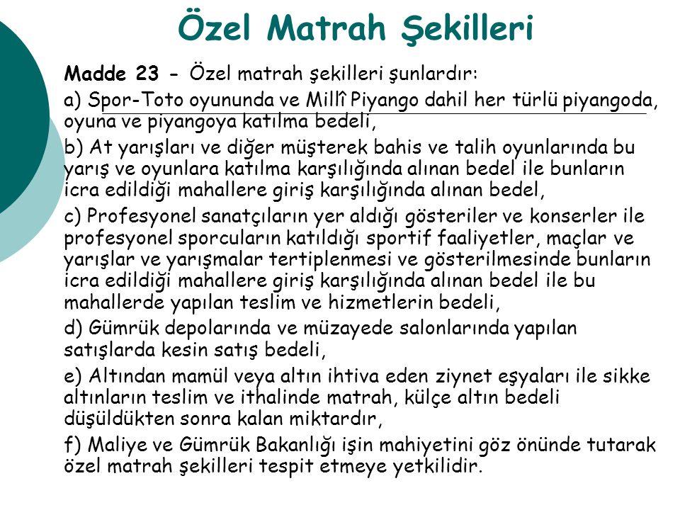 Özel Matrah Şekilleri Madde 23 - Özel matrah şekilleri şunlardır: a) Spor-Toto oyununda ve Millî Piyango dahil her türlü piyangoda, oyuna ve piyangoya