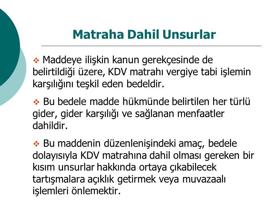 Matraha Dahil Unsurlar  Maddeye ilişkin kanun gerekçesinde de belirtildiği üzere, KDV matrahı vergiye tabi işlemin karşılığını teşkil eden bedeldir.