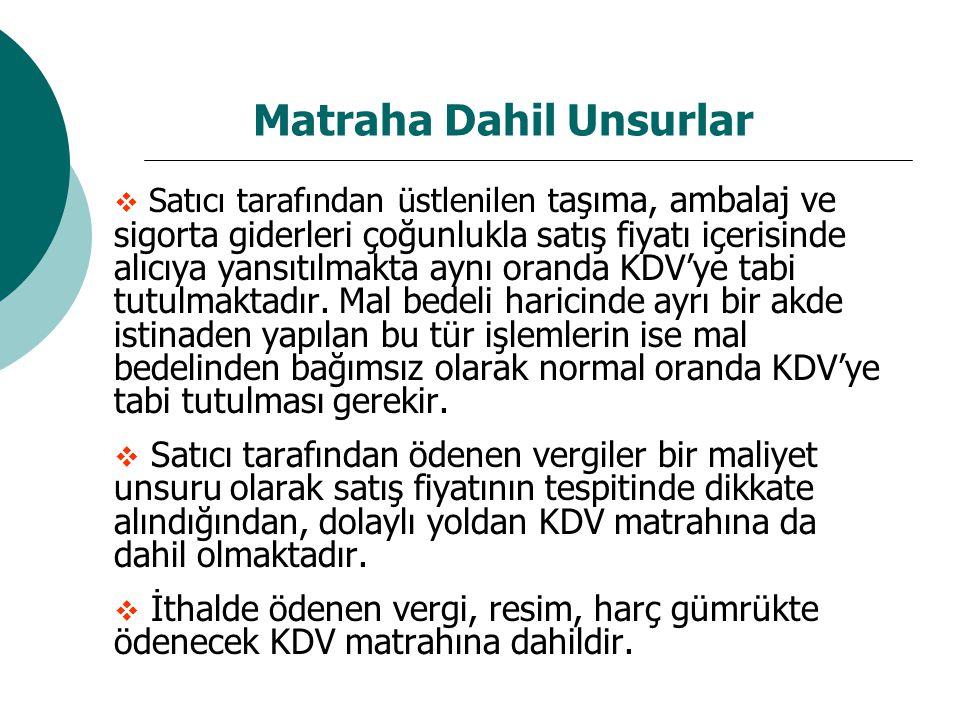 Matraha Dahil Unsurlar  Satıcı tarafından üstlenilen t aşıma, ambalaj ve sigorta giderleri çoğunlukla satış fiyatı içerisinde alıcıya yansıtılmakta aynı oranda KDV'ye tabi tutulmaktadır.