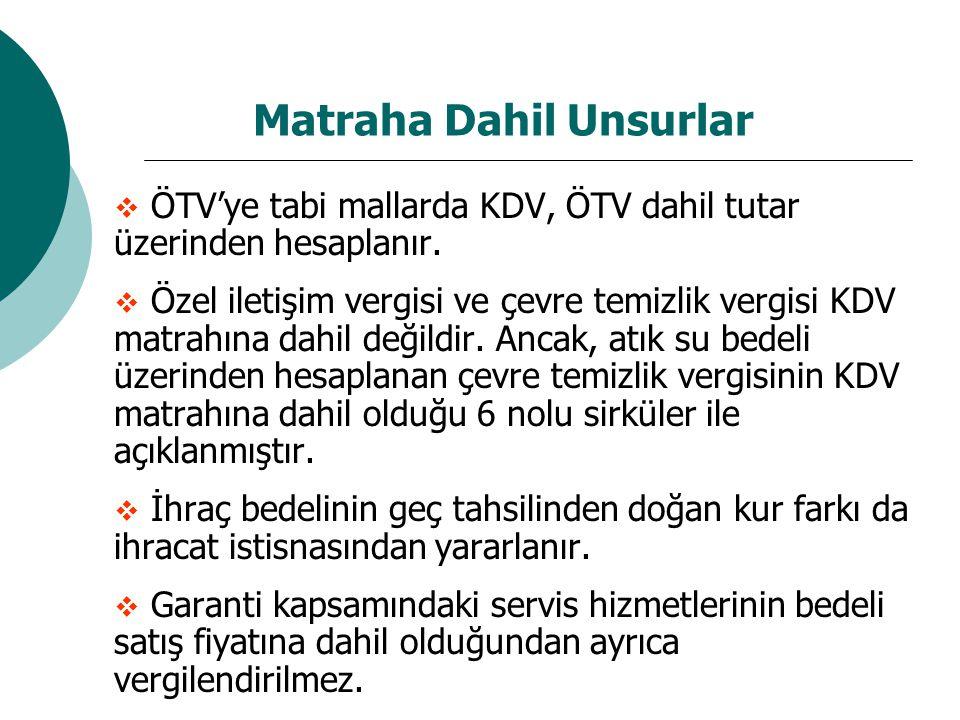 Matraha Dahil Unsurlar  ÖTV'ye tabi mallarda KDV, ÖTV dahil tutar üzerinden hesaplanır.  Özel iletişim vergisi ve çevre temizlik vergisi KDV matrahı