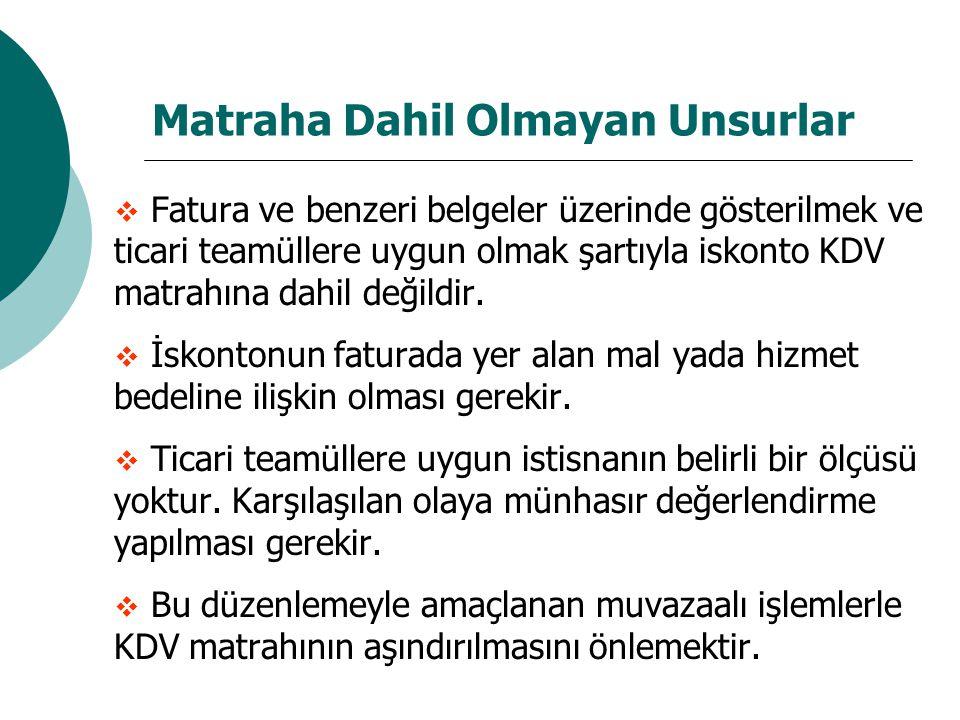 Matraha Dahil Olmayan Unsurlar  Fatura ve benzeri belgeler üzerinde gösterilmek ve ticari teamüllere uygun olmak şartıyla iskonto KDV matrahına dahil değildir.