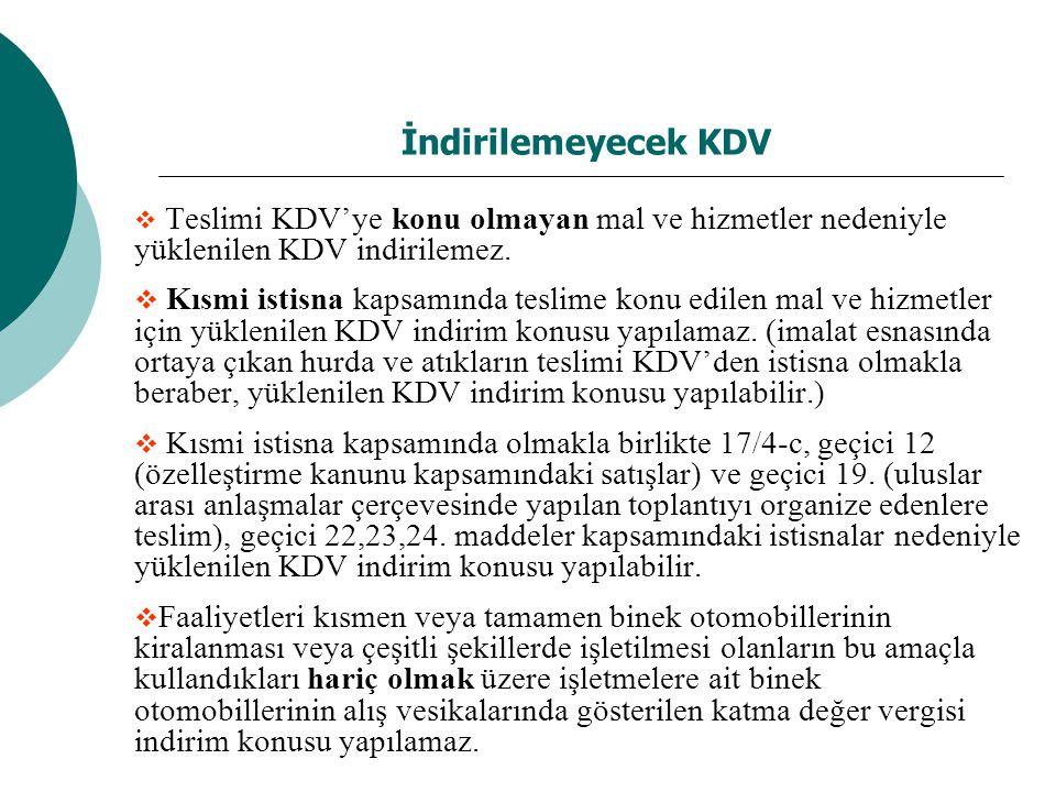 İndirilemeyecek KDV  Teslimi KDV'ye konu olmayan mal ve hizmetler nedeniyle yüklenilen KDV indirilemez.  Kısmi istisna kapsamında teslime konu edile