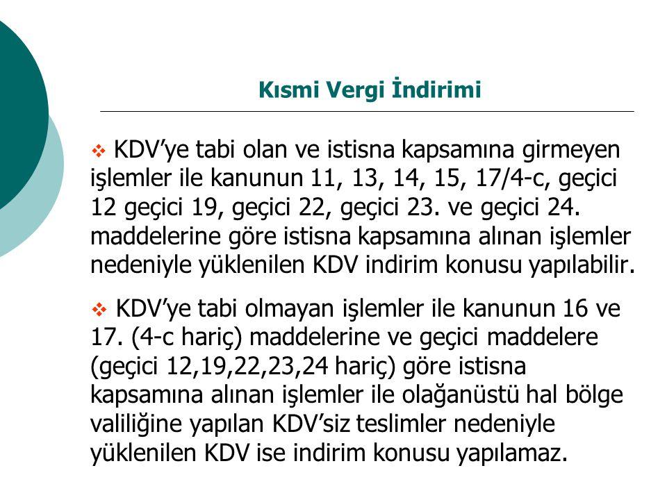 Kısmi Vergi İndirimi  KDV'ye tabi olan ve istisna kapsamına girmeyen işlemler ile kanunun 11, 13, 14, 15, 17/4-c, geçici 12 geçici 19, geçici 22, geçici 23.