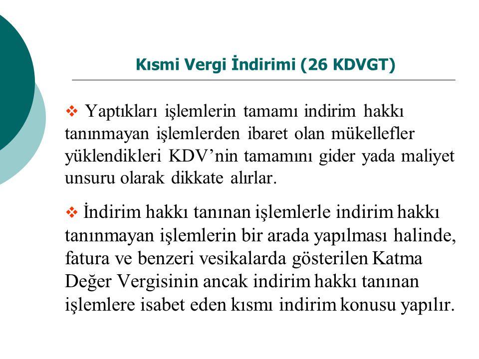 Kısmi Vergi İndirimi (26 KDVGT)  Yaptıkları işlemlerin tamamı indirim hakkı tanınmayan işlemlerden ibaret olan mükellefler yüklendikleri KDV'nin tamamını gider yada maliyet unsuru olarak dikkate alırlar.
