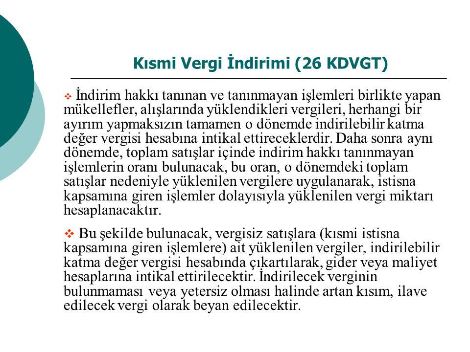 Kısmi Vergi İndirimi (26 KDVGT)  İndirim hakkı tanınan ve tanınmayan işlemleri birlikte yapan mükellefler, alışlarında yüklendikleri vergileri, herha